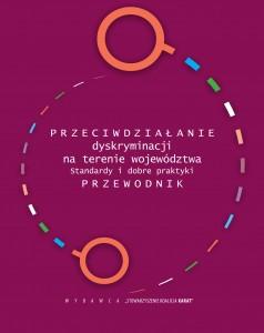 Przeciwdziałanie dyskryminacji na terenie województwa. Standardy i dobre praktyki.